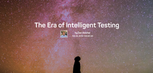 The words The Era of Intelligent Testing by Dan Belcher Feb 25, 2018, over an image of a person looking up at a starry sky.