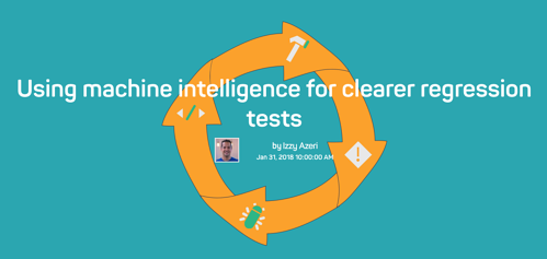 Orange arrows forming a circle with the words Using machine intelligence for clearer regression tests over it.