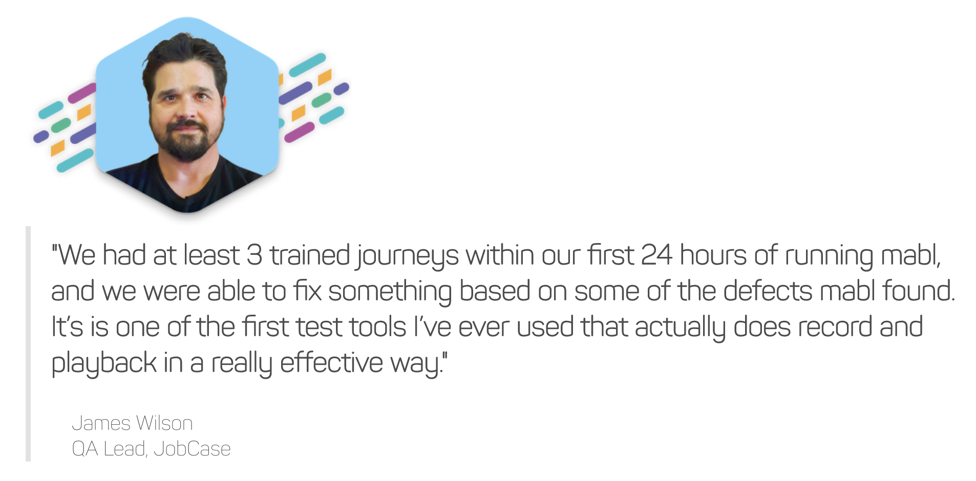 A headshot of James Wilson, QA Lead at JobCase, along with a quote about how mabl helped him.