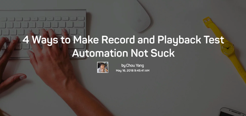 The words 4 ways to make record and playback test automation not suck by Chou, over an image of hands typing on a keyboard.