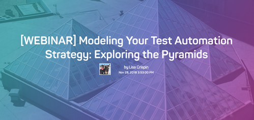 The words Webinar Modeling your test automation strategy: exploring the pyramids, over an image of 4 glass pyramids.