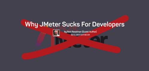 the words why JMeter sucks for developers by Bob Reselman, over an image of the J meter logo with a red x over it.