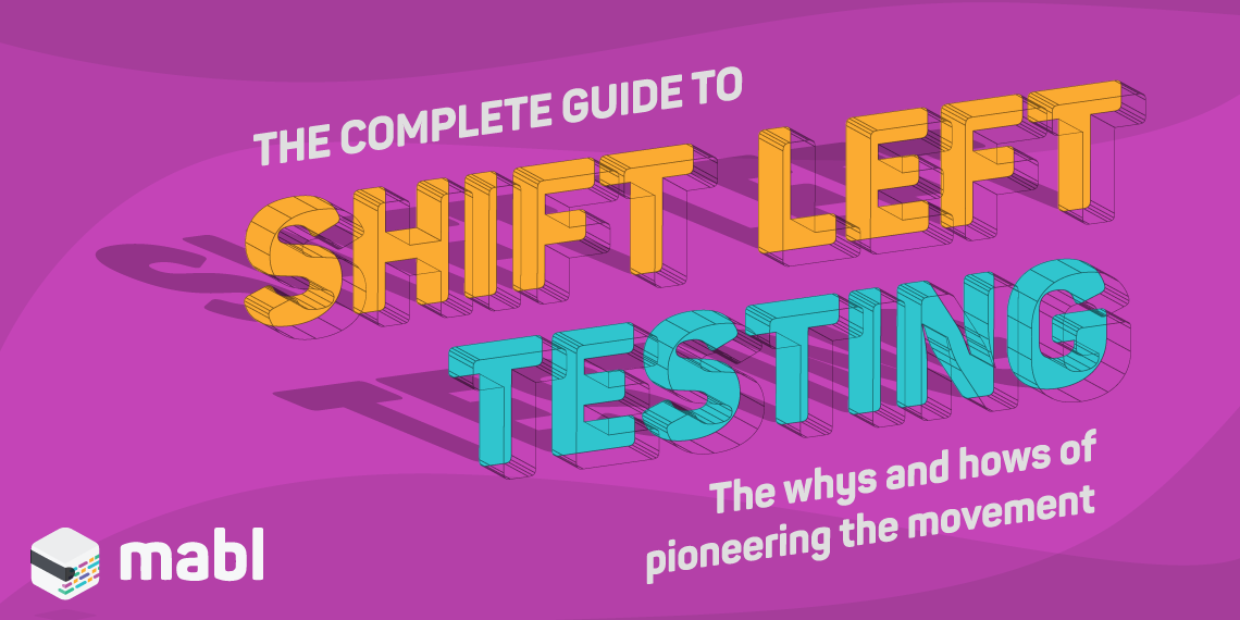 The Complete Guide to Shift Left Testing | mabl