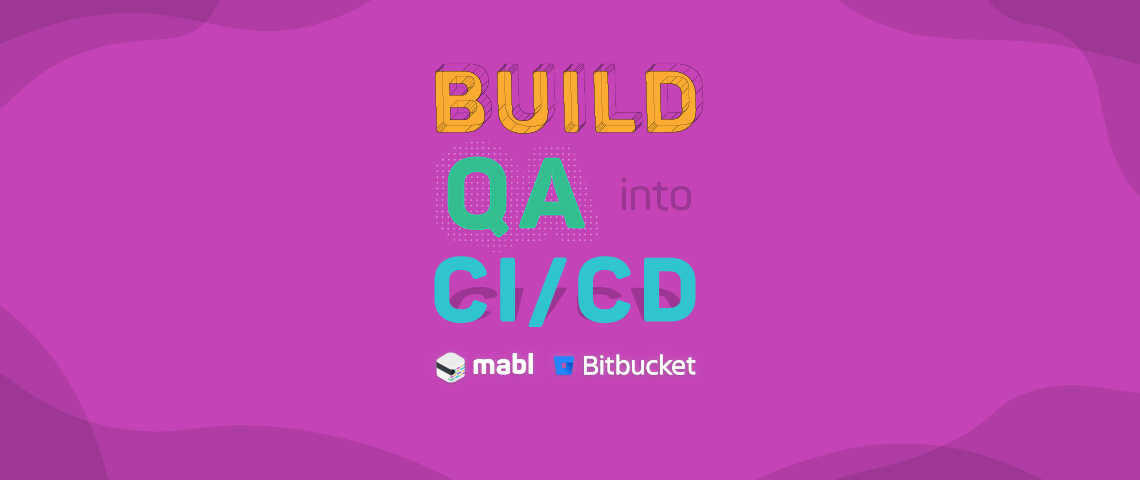 Build QA into CI/CD with mabl and Atlassian Bitbucket Pipelines