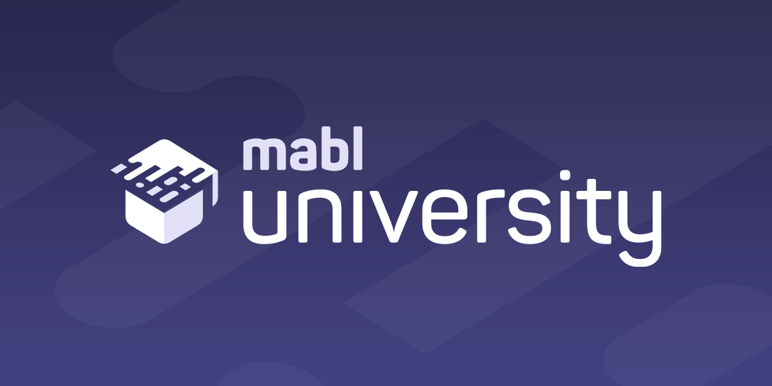 Introducing mabl University!   mabl