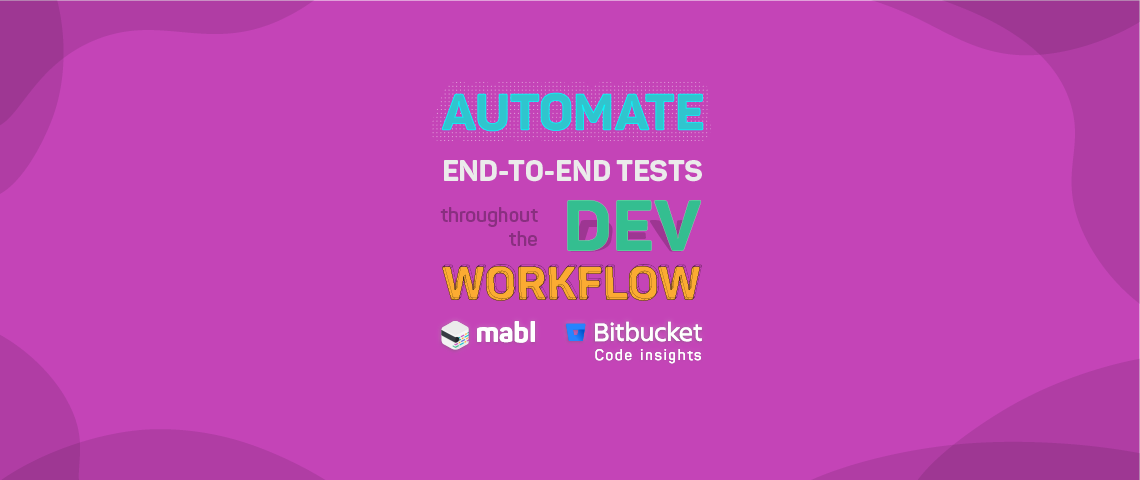 Automate End-to-End Tests Throughout the Development Workflow