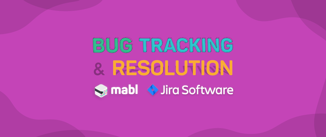 Teaming Up on Bug Tracking and Resolution Made Easy with Jira and mabl