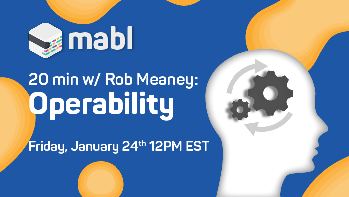 20 Minutes with Rob Meaney on Operability | mabl
